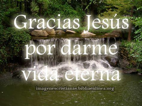 imagenes sobre la vida eterna imagen cristiana gracias jes 250 s por darme vida eterna