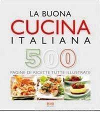 la buona cucina italiana la buona cucina italiana food editore libro libreria