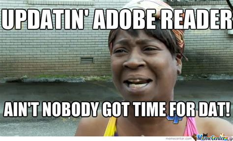 Nobody Got Time For That Meme - aint nobody got time for dat by cgrills5152 meme center