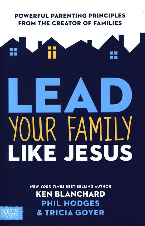 Lead Your Family Like Jesus lead your family like jesus ken blanchard books