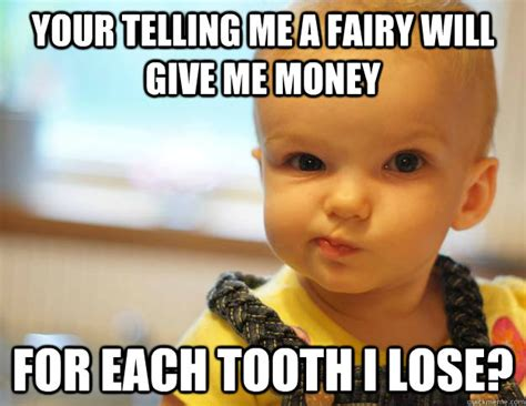 Tooth Fairy Meme - your telling me a fairy will give me money for each tooth