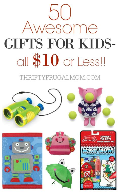cheap gifts for kids 50 awesome gifts for kids that cost 10 or less