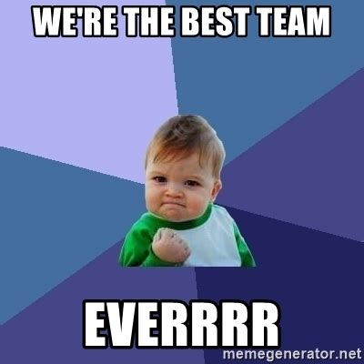 Who Are We Meme Generator - we re the best team everrrr success kid meme generator