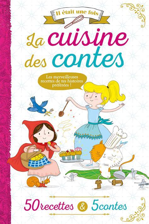 recette de cuisine pour enfant recettes livre de conte gourmand