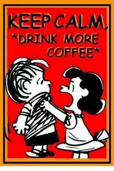 Keep Calm And Drink More Coffee keep calm drink more coffee meme on me me