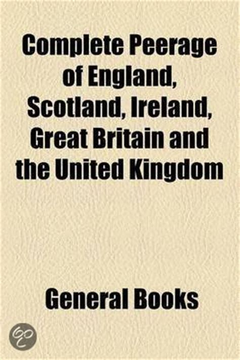 the complete peerage of scotland ireland great britain and the united kingdom vol 2 extant extinct or dormant bass to canning classic reprint books bol complete peerage of scotland ireland