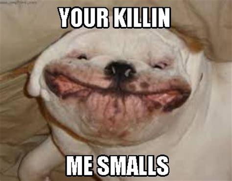 You Re Killin Me Smalls Meme - meme creator your killin me smalls meme generator at