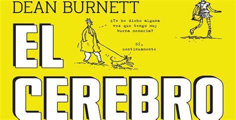 libro el cerebro idiota presenta planeta libro el cerebro idiota de dean burnett quadrat 237 n