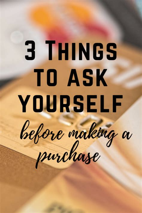 Things To Ask Yourself Before Buying Anything by 3 Things To Ask Yourself Before A Purchase