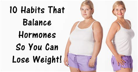 How Did Shed All That Weight by 10 Habits That Balance Hormones So You Can Lose Weight