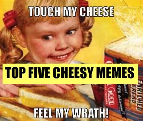 Cheesy Memes - top five cheesy memes wititudes