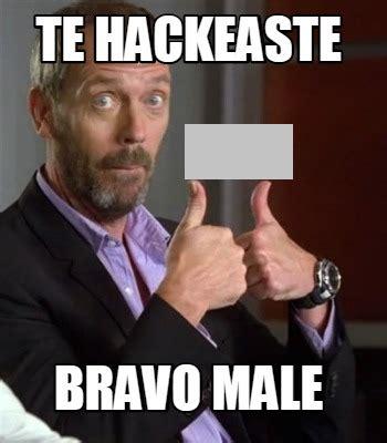 Bravo Meme - meme creator te hackeaste bravo male meme generator at