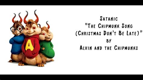 Satanic Quot The Chipmunk Song Don T Be Late Quot By