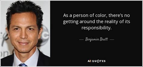 person of color top 25 quotes by benjamin bratt a z quotes