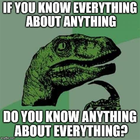Everything Meme - philosoraptor meme imgflip