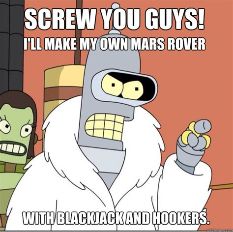 Make My Own Meme - screw you guys i ll make my own mars rover with blackjack