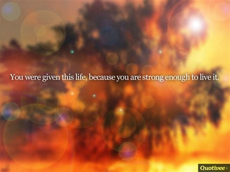 you were given this because strong enough to live inspirational quotes quotivee