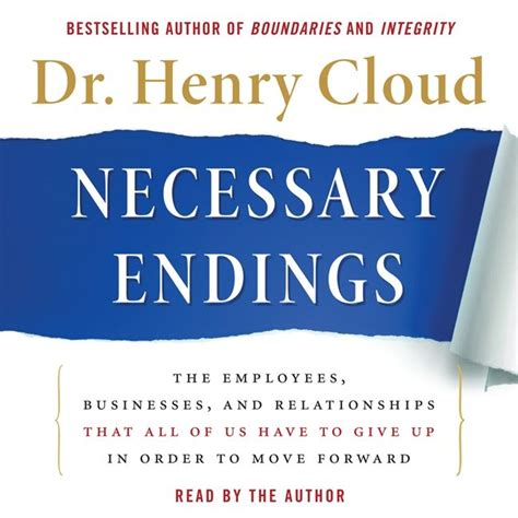 Necessary Endings The Employees Businesses And Relationships necessary endings by henry cloud read by henry cloud