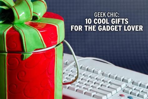 cool gadget gifts geek chic 10 cool gifts for the gadget lover