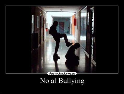 No Al Bullying Memes - no al bullying desmotivaciones