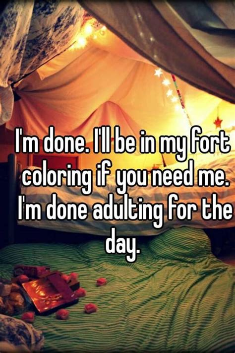 Blanket Fort Meme - i m done i ll be in my fort coloring if you need me i m