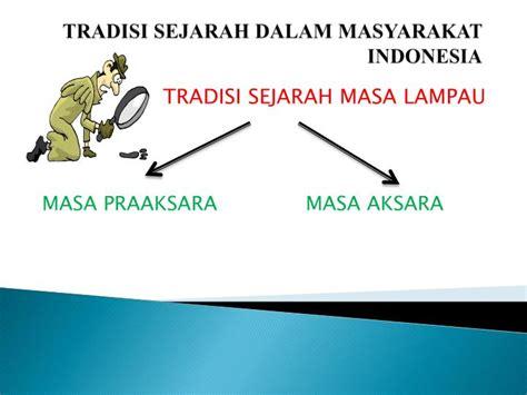 Masyarakat Indonesia ppt tradisi sejarah dalam masyarakat indonesia