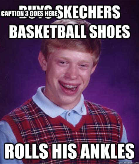 Meme Captioner - buys skechers basketball shoes rolls his ankles caption 3