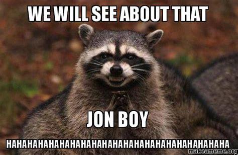 Evil Raccoon Meme - we will see about that jon boy