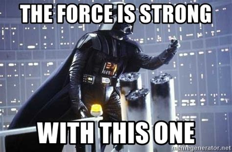 The Force Is Strong With This One Meme - disaster girl customize this 0 darth vader customize this 0 disaster memes