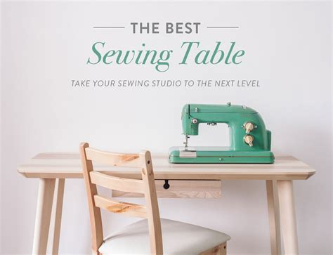 The Best Sewing Table: Take Your Sewing Studio to the Next