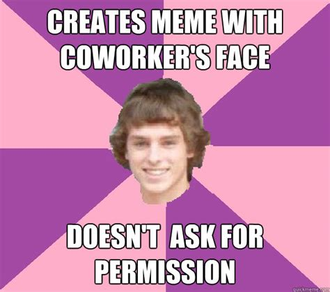 Crazy Coworker Meme - creates meme with coworker s face doesn t ask for