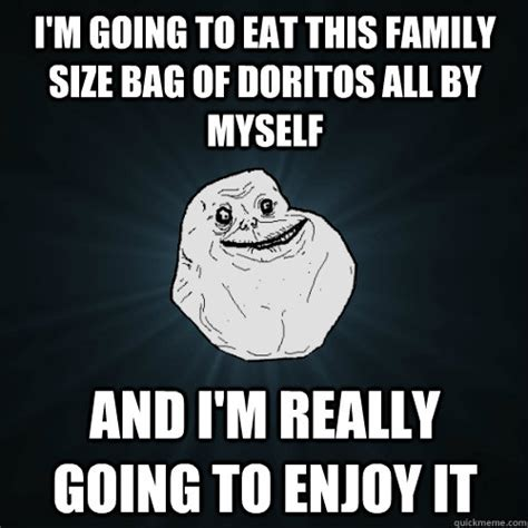 Doritos Meme - i m going to eat this family size bag of doritos all by