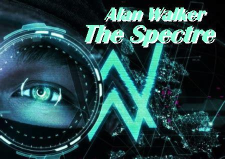 Lagu Dj Edm 2017 alan walker the spectre vocal version lagu edm