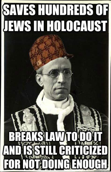 Holocaust Memes - scumbag pope pius xii memes quickmeme