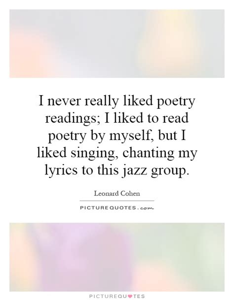 my lyrics jazz i never really liked poetry readings i liked to read