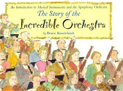 the story orchestra four the story of the incredible orchestra an introduction to musical instruments and the symphony