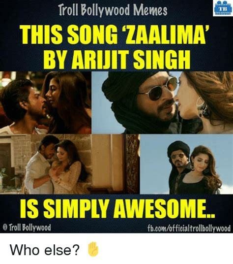 Indian Song Meme - troll bollywood memes tb this song zaalima by ari jit