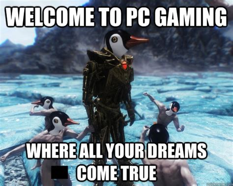 Pc Gamer Meme - welcome to pc gaming where all your dreams come true misc quickmeme
