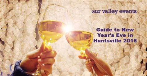 new year guide huntsville new year s guide 2016 our valley events