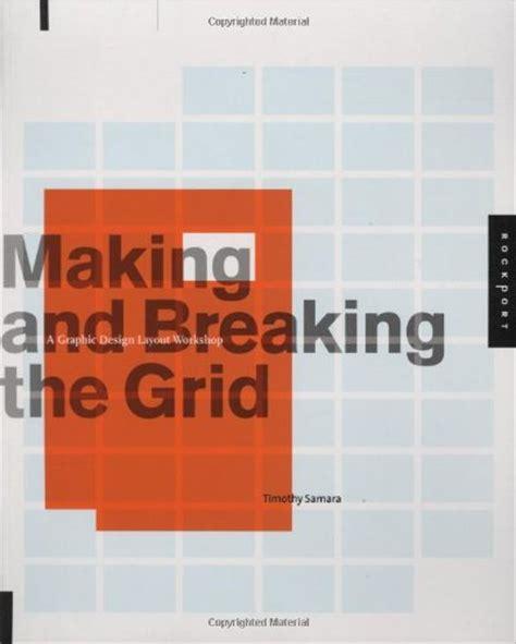 making and breaking the making and breaking the grid a graphic design layout workshop