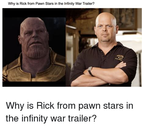 Pawn Stars Rick Meme - why is rick from pawn stars in the infinity war trailer