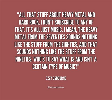 All that stuff about heavy metal and hard rock i don t subscribe to