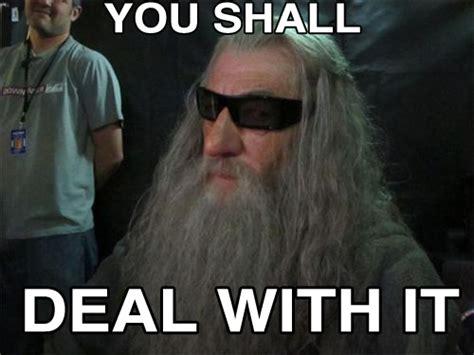 Deal With It Meme - gandalf meh ro