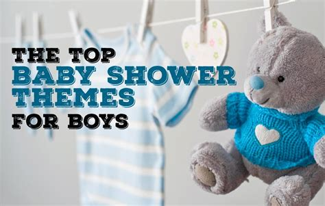 Baby Shower Themes For Boy And by The Top Baby Shower Ideas For Boys Baby Ideas