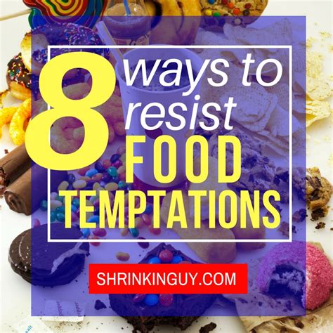 Resisting The Food Temptation by 8 Ways To Resist Food Temptation Shrinkinguy Fitness