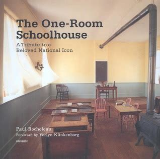 one room schoolhouse book the one room schoolhouse a tribute to a beloved national icon by paul rocheleau reviews