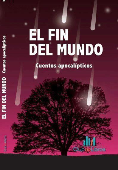 libro el fin del mundo libro el fin del mundo editorial clubdelibros