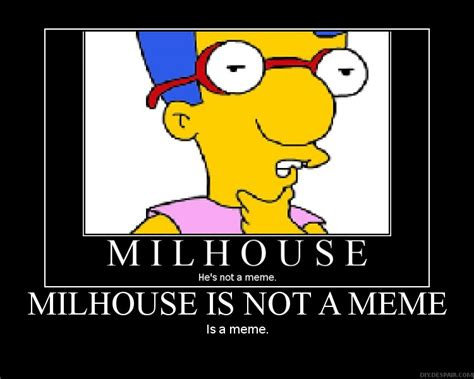 Milhouse Meme - millhouse is not a meme is a meme titaniumteddybear