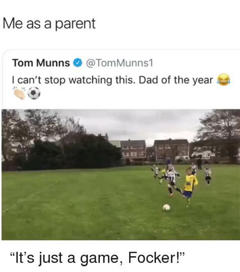 parent tom munns   stop watching  dad