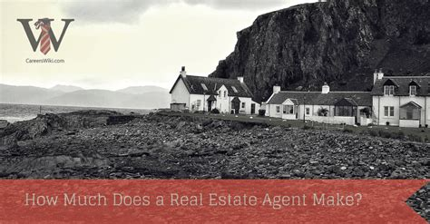 how much do real estate agents make per house how much does a real estate agent make careers wiki